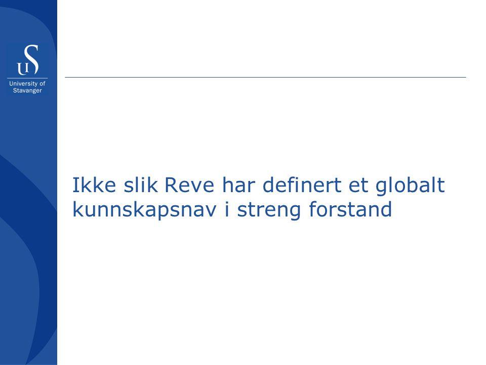 Ikke slik Reve har definert et globalt kunnskapsnav i streng forstand