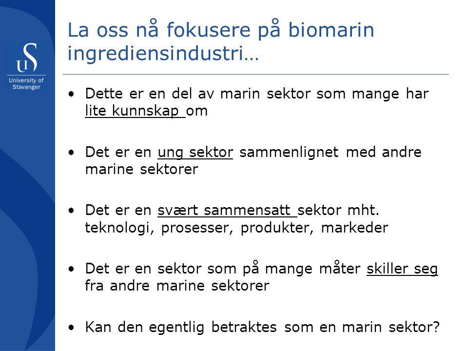 La oss nå fokusere på biomarin ingrediensindustri… Dette er en del av marin sektor som mange har lite kunnskap om Det er en ung sektor sammenlignet me