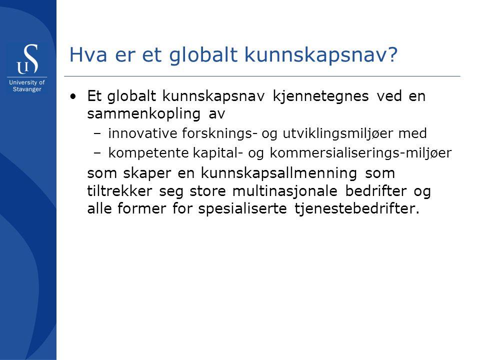 Hva er et globalt kunnskapsnav? Et globalt kunnskapsnav kjennetegnes ved en sammenkopling av –innovative forsknings- og utviklingsmiljøer med –kompete
