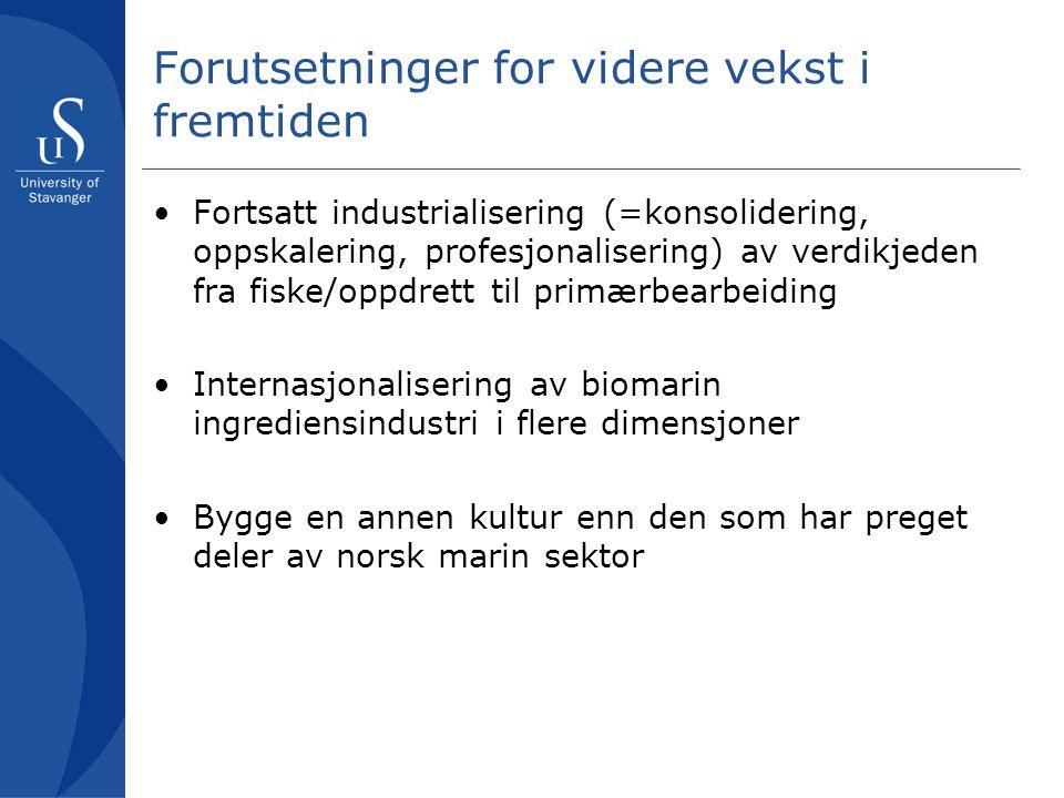 Forutsetninger for videre vekst i fremtiden Fortsatt industrialisering (=konsolidering, oppskalering, profesjonalisering) av verdikjeden fra fiske/opp