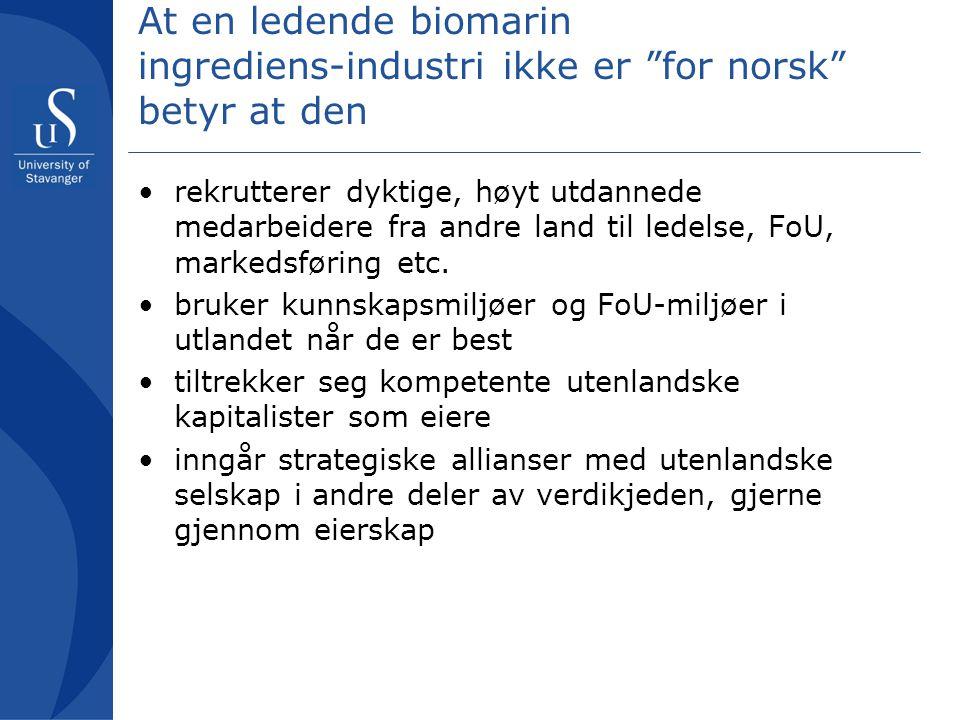"At en ledende biomarin ingrediens- industri ikke er ""for norsk"" betyr at den rekrutterer dyktige, høyt utdannede medarbeidere fra andre land til ledel"
