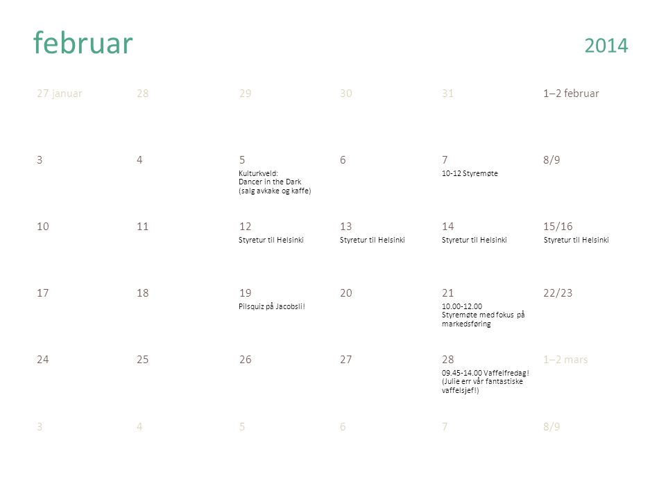 24 februar252627281–2 mars 345678/9 101112131415/16 171819202122/23 242526272829/30 mars 311 april2345/6 2014 Kulturkveld ved Margrethe 10-12 Styremøte Pilsquiz på Jacobsli.