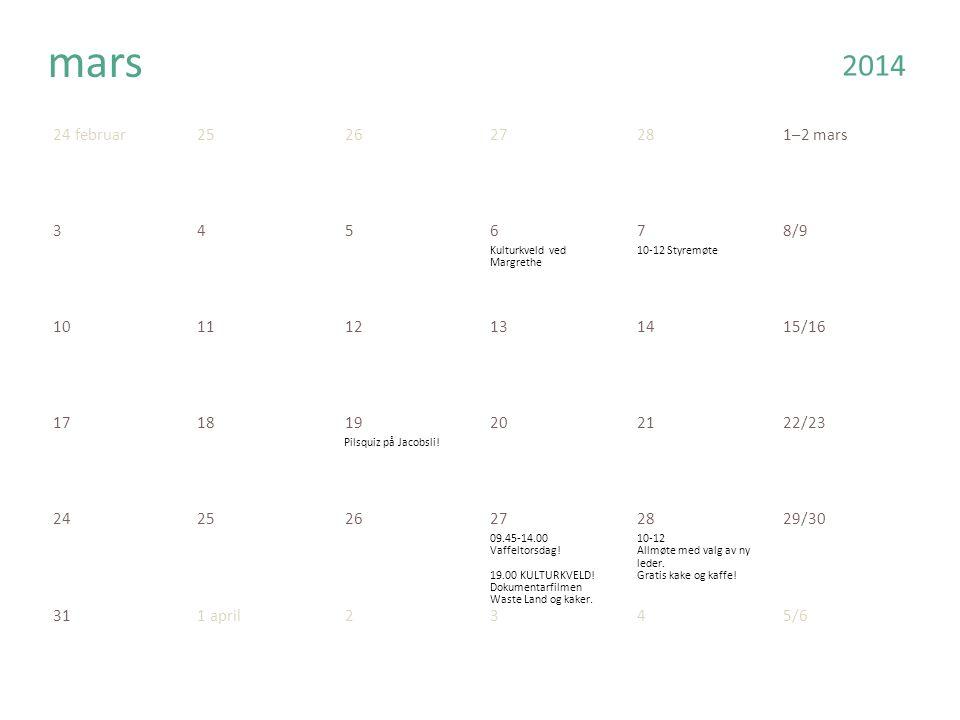 24 februar252627281–2 mars 345678/9 101112131415/16 171819202122/23 242526272829/30 mars 311 april2345/6 2014 Kulturkveld ved Margrethe 10-12 Styremøt