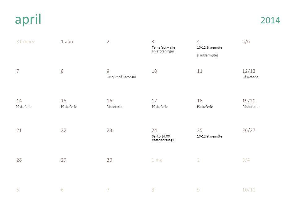31 mars1 april2345/6 789101112/13 141516171819/20 212223242526/27 2829301 mai23/4 5678910/11 april 2014 Temafest – alle linjeforeninger 10-12 Styremøte (Faddermøte) Pilsquiz på Jacobsli!Påskeferie 09.45-14.00 Vaffeltorsdag.