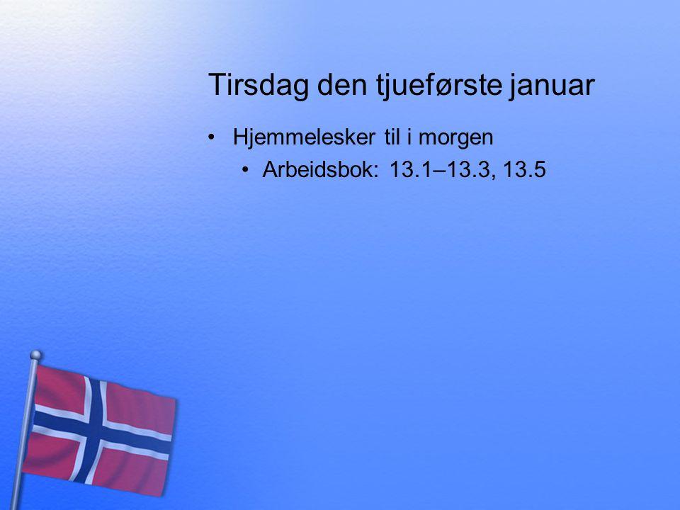 Tirsdag den tjueførste januar Hjemmelesker til i morgen Arbeidsbok: 13.1–13.3, 13.5