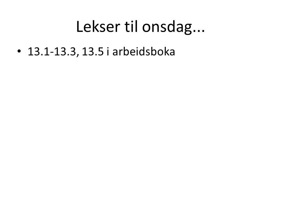 Lekser til onsdag... 13.1-13.3, 13.5 i arbeidsboka