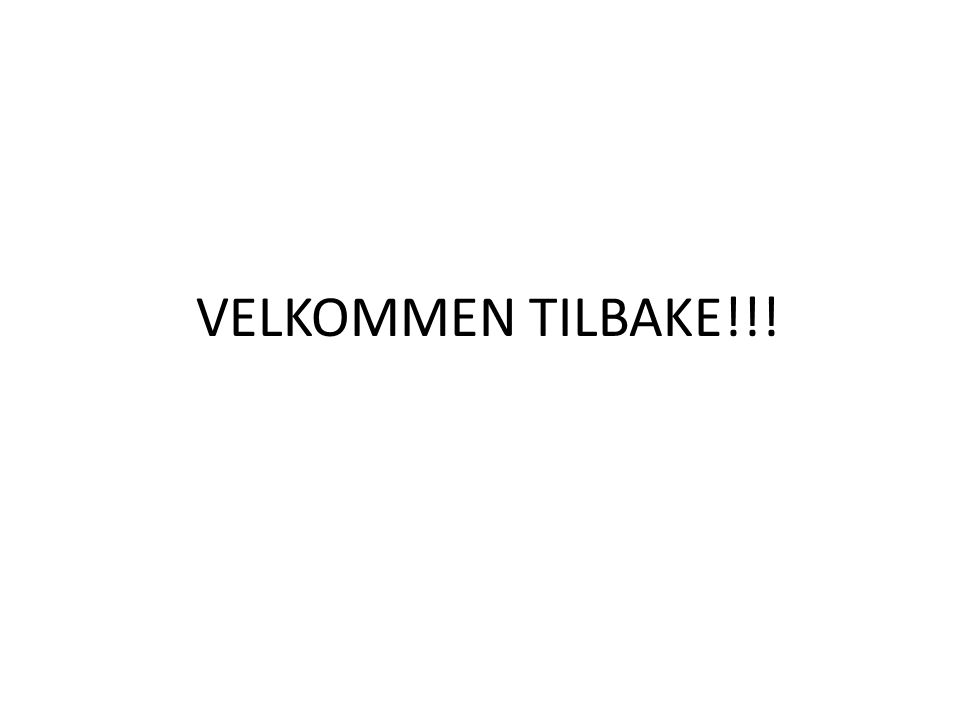 VELKOMMEN TILBAKE!!!