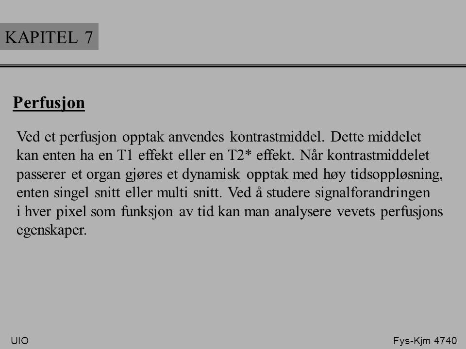 KAPITEL 7 Perfusjon Ved et perfusjon opptak anvendes kontrastmiddel. Dette middelet kan enten ha en T1 effekt eller en T2* effekt. Når kontrastmiddele