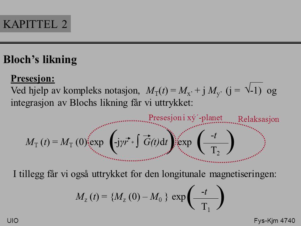KAPITTEL 2 Bloch's likning Presesjon: Ved hjelp av kompleks notasjon, M T (t) = M x' + j M y' (j = -1) og integrasjon av Blochs likning får vi uttrykk