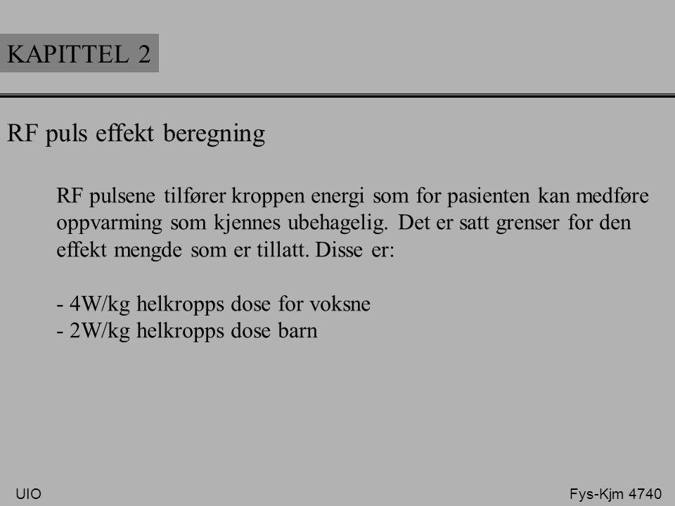 KAPITTEL 2 RF puls effekt beregning RF pulsene tilfører kroppen energi som for pasienten kan medføre oppvarming som kjennes ubehagelig. Det er satt gr