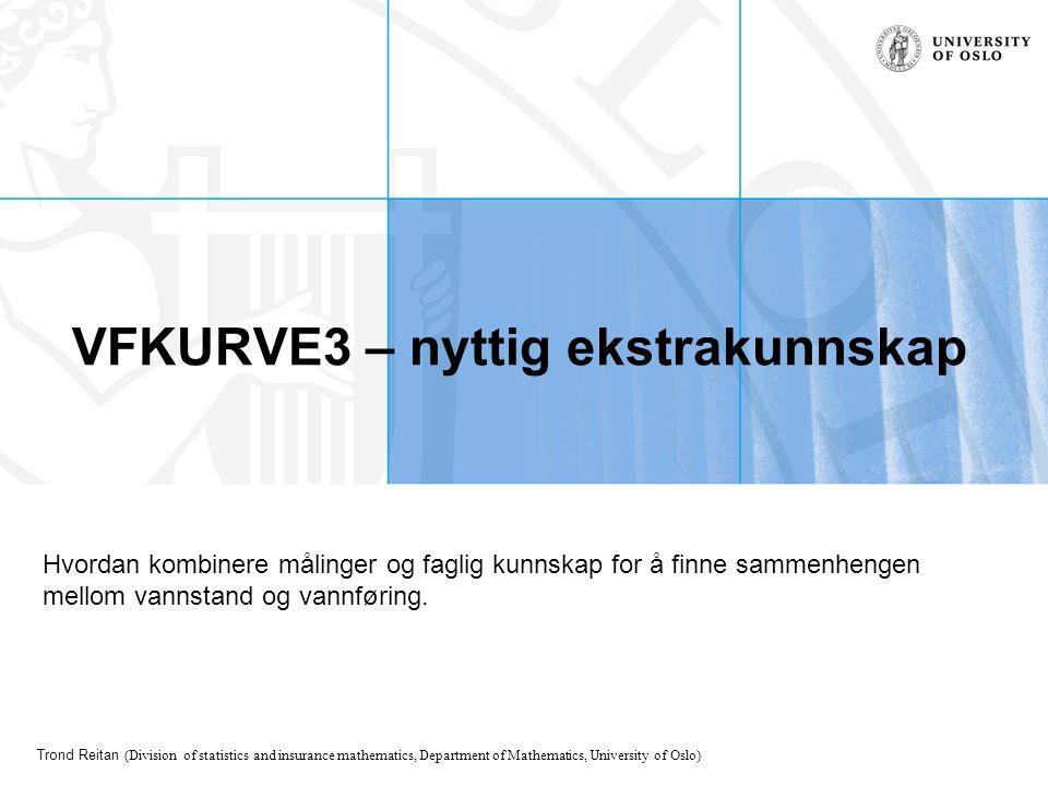 Trond Reitan (Division of statistics and insurance mathematics, Department of Mathematics, University of Oslo) VFKURVE3 – nyttig ekstrakunnskap Hvorda