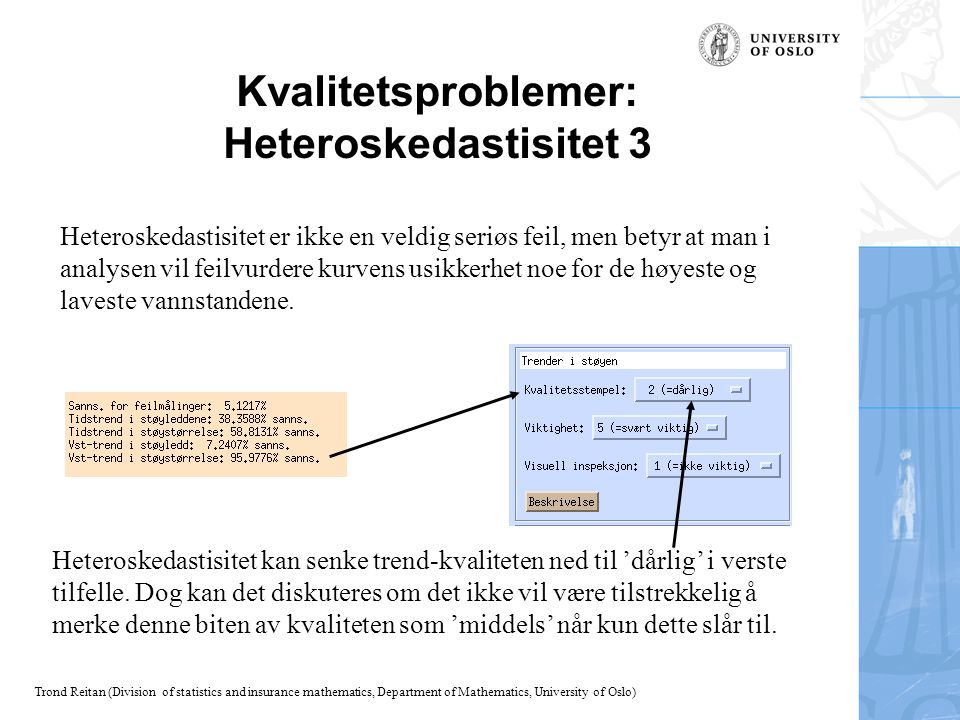 Trond Reitan (Division of statistics and insurance mathematics, Department of Mathematics, University of Oslo) Kvalitetsproblemer: Heteroskedastisitet