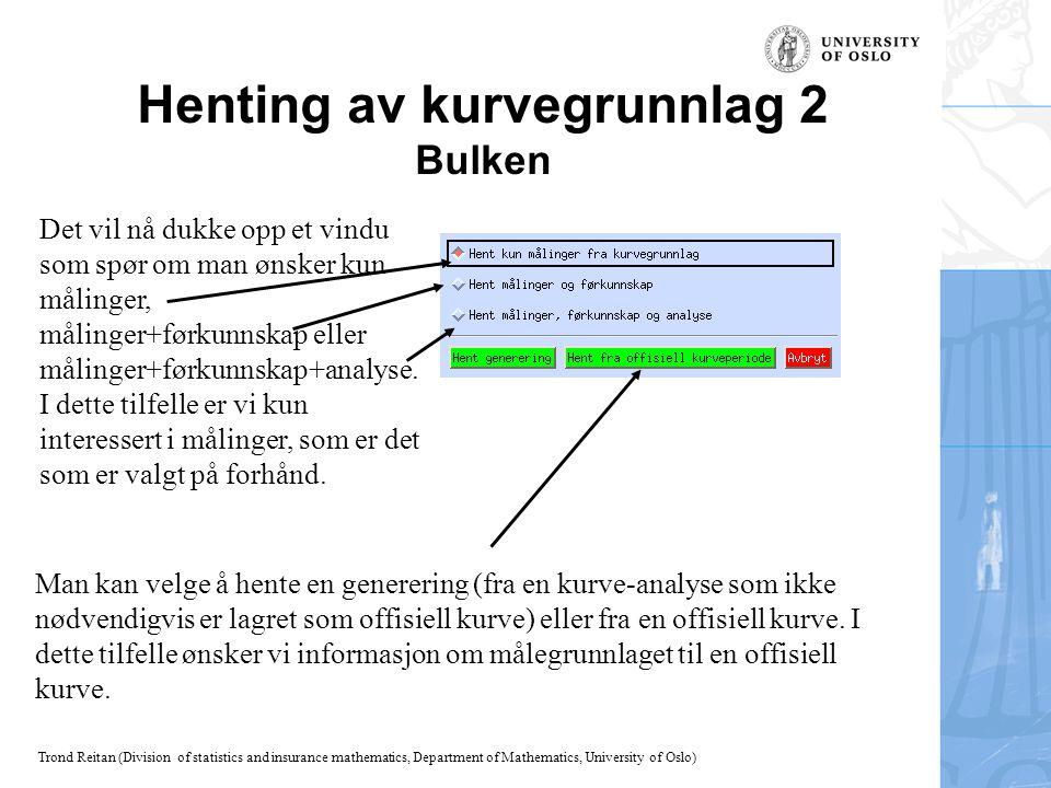 Trond Reitan (Division of statistics and insurance mathematics, Department of Mathematics, University of Oslo) Henting av kurvegrunnlag 2 Bulken Det v