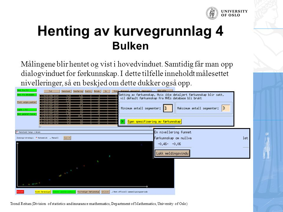 Trond Reitan (Division of statistics and insurance mathematics, Department of Mathematics, University of Oslo) Henting av kurvegrunnlag 4 Bulken Målin