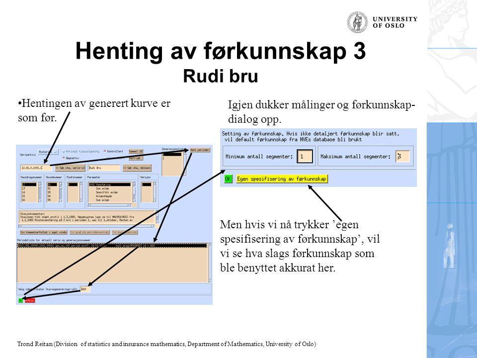 Trond Reitan (Division of statistics and insurance mathematics, Department of Mathematics, University of Oslo) Henting av førkunnskap 3 Rudi bru Henti