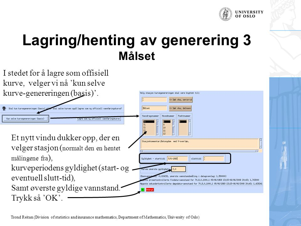 Trond Reitan (Division of statistics and insurance mathematics, Department of Mathematics, University of Oslo) Lagring/henting av generering 3 Målset