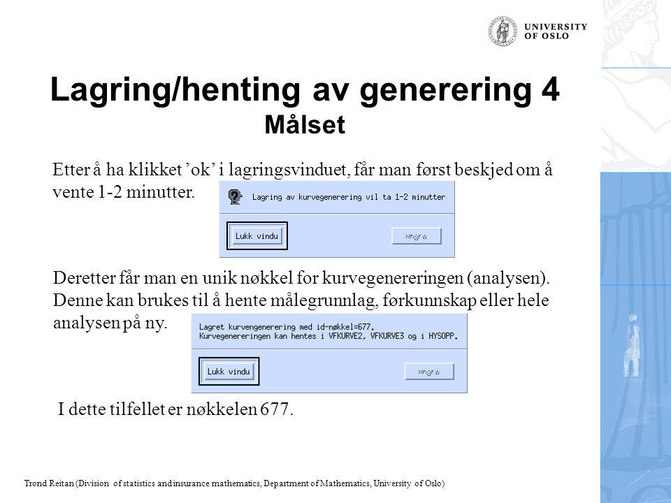 Trond Reitan (Division of statistics and insurance mathematics, Department of Mathematics, University of Oslo) Lagring/henting av generering 4 Målset