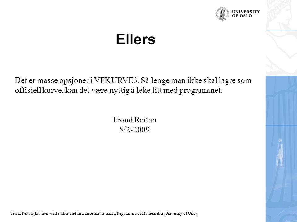 Trond Reitan (Division of statistics and insurance mathematics, Department of Mathematics, University of Oslo) Ellers Det er masse opsjoner i VFKURVE3