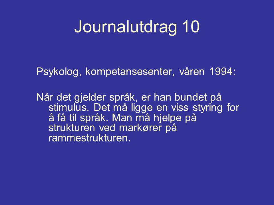 Journalutdrag 10 Psykolog, kompetansesenter, våren 1994: Når det gjelder språk, er han bundet på stimulus. Det må ligge en viss styring for å få til s