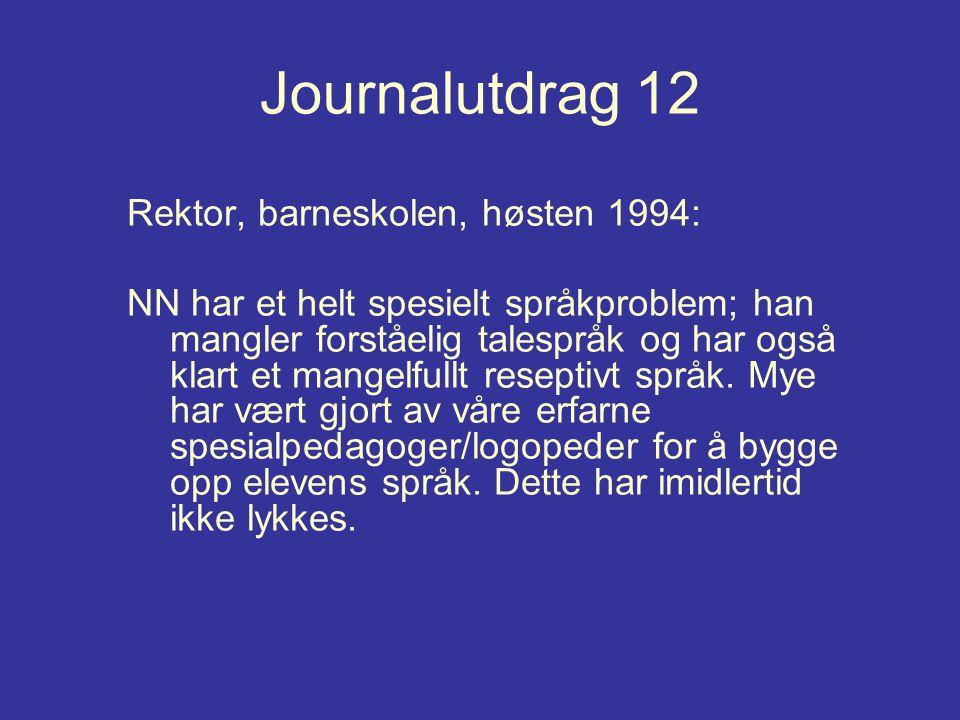 Journalutdrag 12 Rektor, barneskolen, høsten 1994: NN har et helt spesielt språkproblem; han mangler forståelig talespråk og har også klart et mangelf