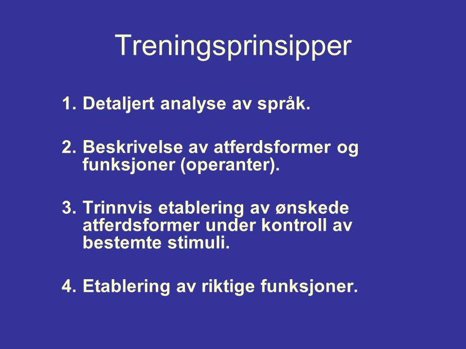 Treningsprinsipper 1.Detaljert analyse av språk. 2.Beskrivelse av atferdsformer og funksjoner (operanter). 3.Trinnvis etablering av ønskede atferdsfor