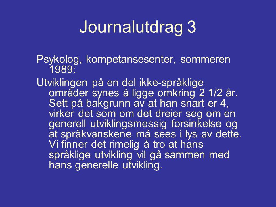 Journalutdrag 3 Psykolog, kompetansesenter, sommeren 1989: Utviklingen på en del ikke-språklige områder synes å ligge omkring 2 1/2 år. Sett på bakgru