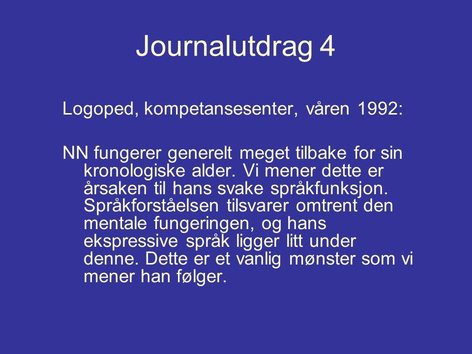 Journalutdrag 4 Logoped, kompetansesenter, våren 1992: NN fungerer generelt meget tilbake for sin kronologiske alder. Vi mener dette er årsaken til ha