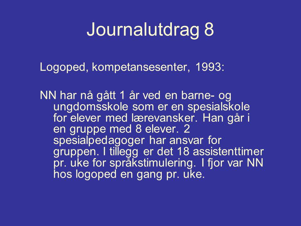 Journalutdrag 8 Logoped, kompetansesenter, 1993: NN har nå gått 1 år ved en barne- og ungdomsskole som er en spesialskole for elever med lærevansker.