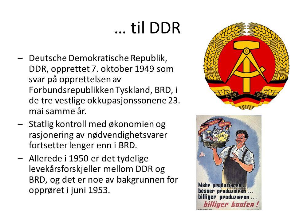 … til DDR –Deutsche Demokratische Republik, DDR, opprettet 7.