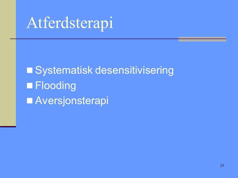 23 Atferdsterapi Systematisk desensitivisering Flooding Aversjonsterapi