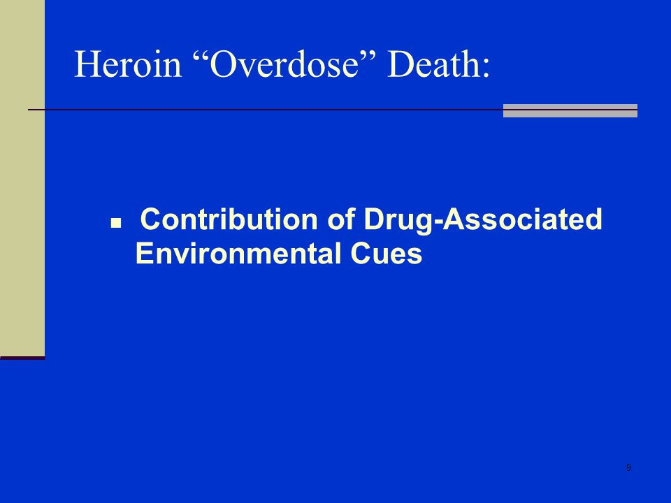 9 Contribution of Drug-Associated Environmental Cues Heroin Overdose Death: