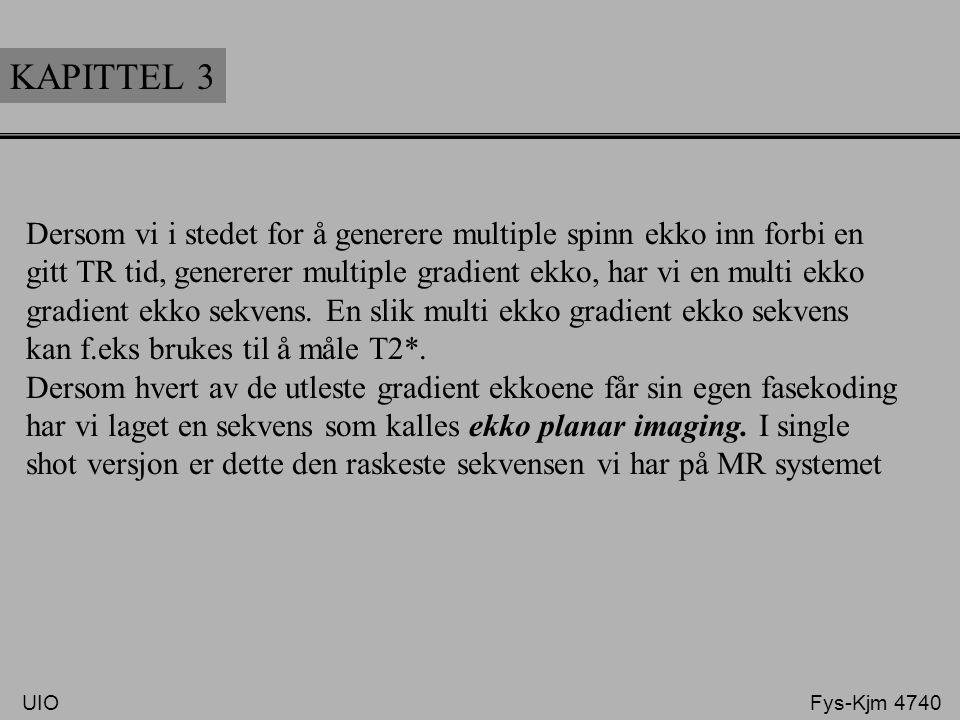 KAPITTEL 3 Dersom vi i stedet for å generere multiple spinn ekko inn forbi en gitt TR tid, genererer multiple gradient ekko, har vi en multi ekko grad
