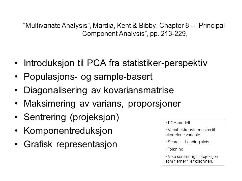 """Multivariate Analysis"", Mardia, Kent & Bibby, Chapter 8 – ""Principal Component Analysis"", pp. 213-229, Introduksjon til PCA fra statistiker-perspekti"
