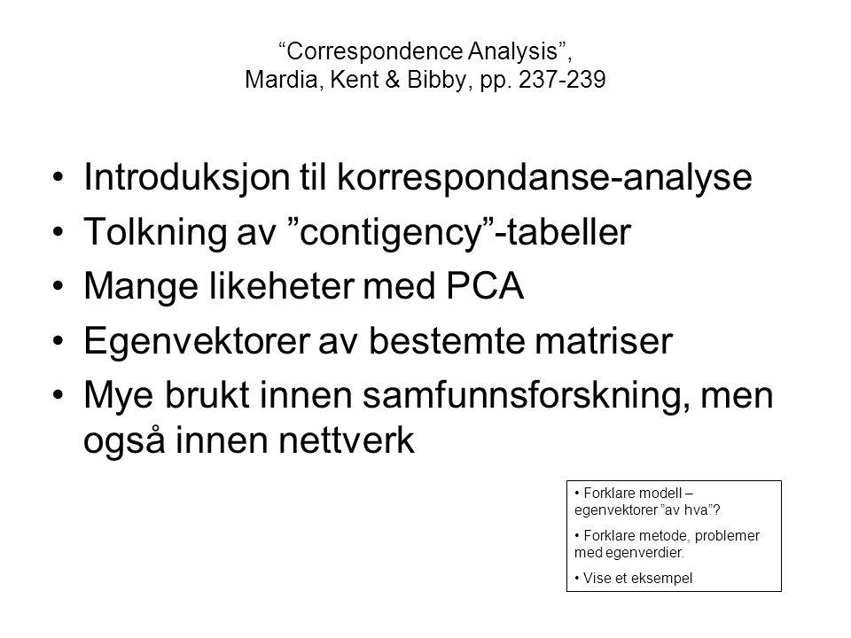 """""""Correspondence Analysis"""", Mardia, Kent & Bibby, pp. 237-239 Introduksjon til korrespondanse-analyse Tolkning av """"contigency""""-tabeller Mange likeheter"""