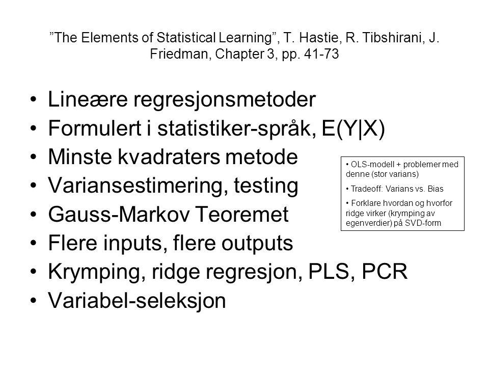 Lineære regresjonsmetoder Formulert i statistiker-språk, E(Y|X) Minste kvadraters metode Variansestimering, testing Gauss-Markov Teoremet Flere inputs