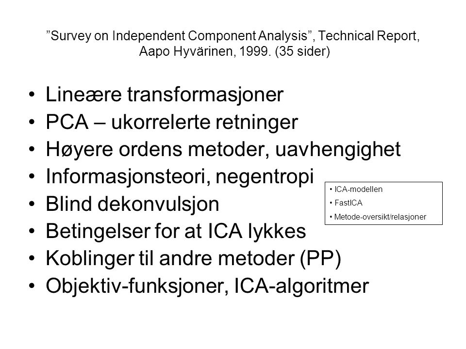 """Survey on Independent Component Analysis"", Technical Report, Aapo Hyvärinen, 1999. (35 sider) Lineære transformasjoner PCA – ukorrelerte retninger Hø"