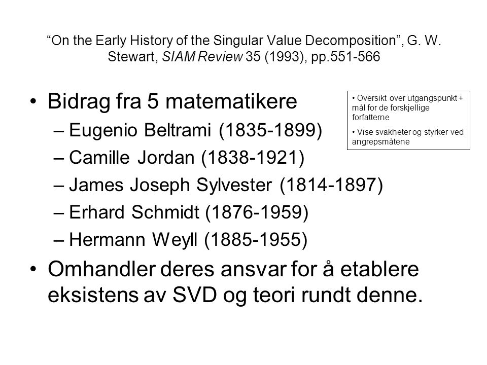 """On the Early History of the Singular Value Decomposition"", G. W. Stewart, SIAM Review 35 (1993), pp.551-566 Bidrag fra 5 matematikere –Eugenio Beltra"