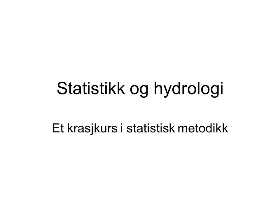 Statistikk og hydrologi Et krasjkurs i statistisk metodikk