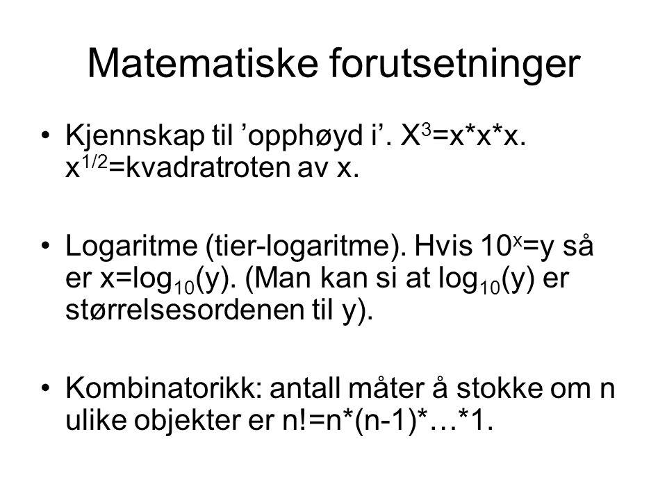 Matematiske forutsetninger Kjennskap til 'opphøyd i'. X 3 =x*x*x. x 1/2 =kvadratroten av x. Logaritme (tier-logaritme). Hvis 10 x =y så er x=log 10 (y