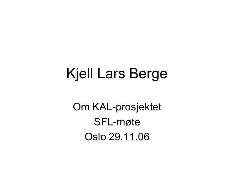 Kjell Lars Berge Om KAL-prosjektet SFL-møte Oslo 29.11.06