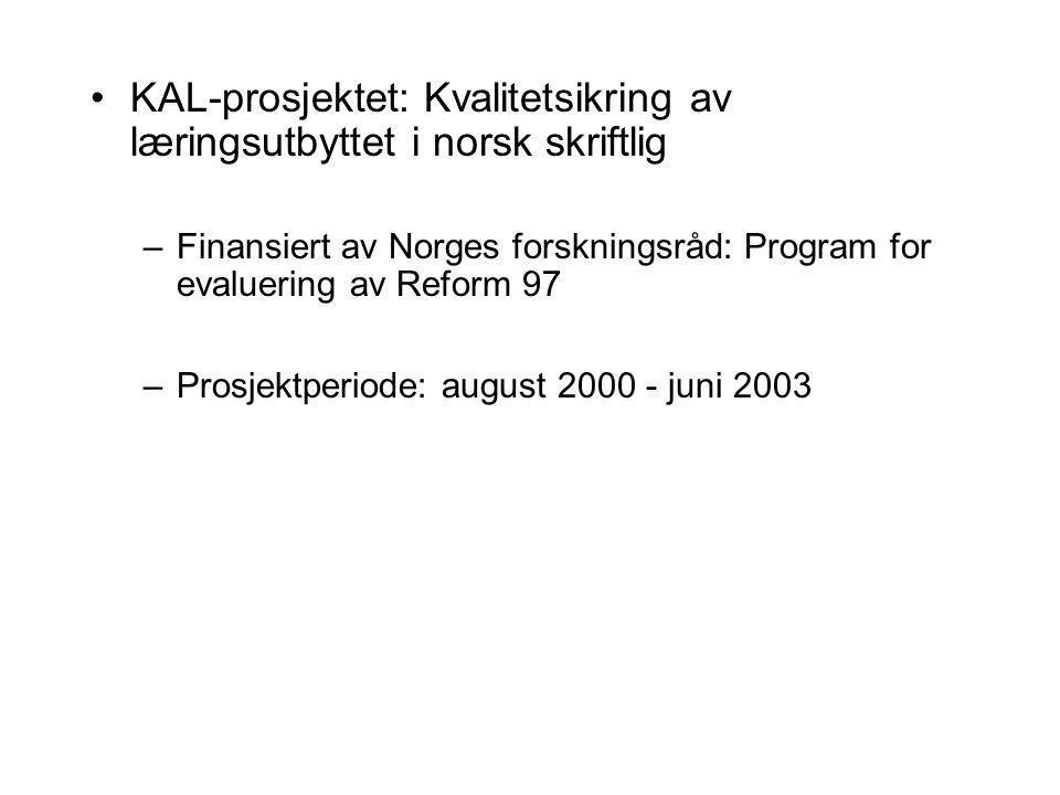 KAL-prosjektet: Kvalitetsikring av læringsutbyttet i norsk skriftlig –Finansiert av Norges forskningsråd: Program for evaluering av Reform 97 –Prosjek