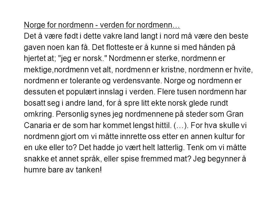 Norge for nordmenn - verden for nordmenn… Det å være født i dette vakre land langt i nord må være den beste gaven noen kan få. Det flotteste er å kunn