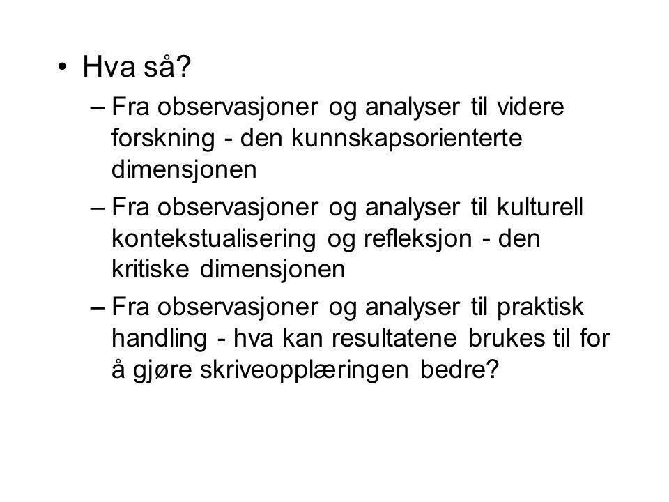 Hva så? –Fra observasjoner og analyser til videre forskning - den kunnskapsorienterte dimensjonen –Fra observasjoner og analyser til kulturell konteks