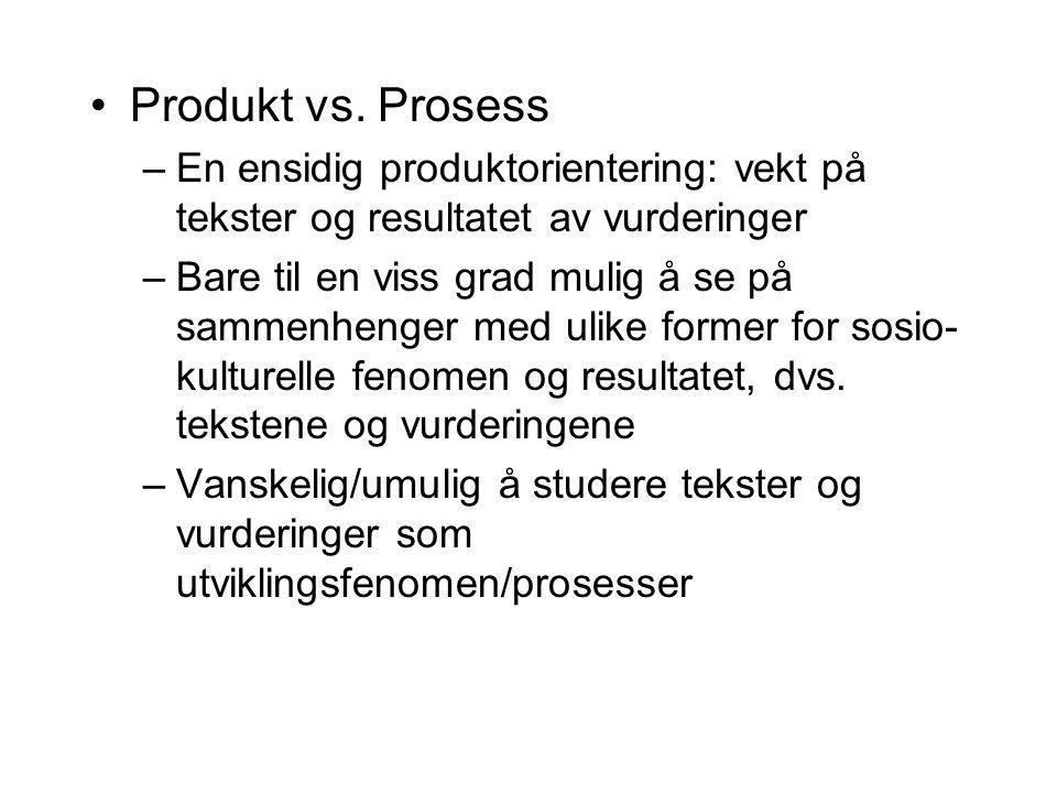 Produkt vs. Prosess –En ensidig produktorientering: vekt på tekster og resultatet av vurderinger –Bare til en viss grad mulig å se på sammenhenger med