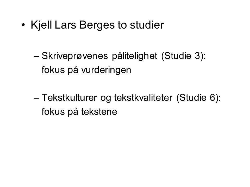 Kjell Lars Berges to studier –Skriveprøvenes pålitelighet (Studie 3): fokus på vurderingen –Tekstkulturer og tekstkvaliteter (Studie 6): fokus på teks