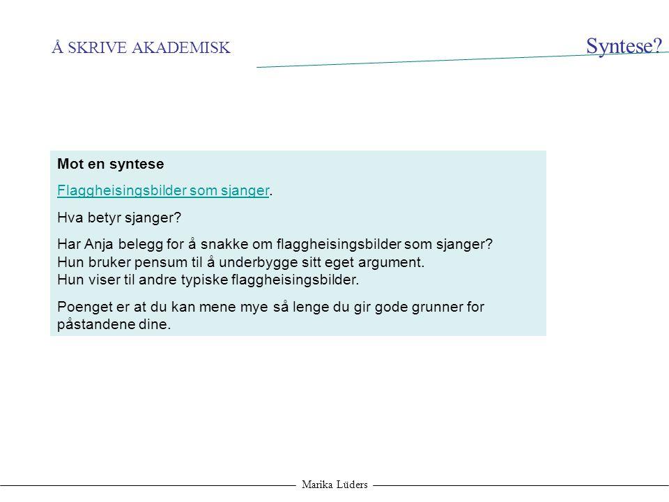 Å SKRIVE AKADEMISK Marika Lüders Syntese? Mot en syntese Flaggheisingsbilder som sjangerFlaggheisingsbilder som sjanger. Hva betyr sjanger? Har Anja b