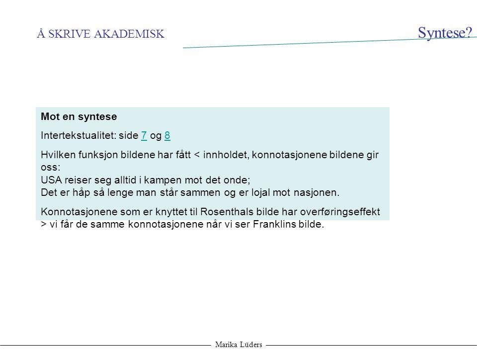 Å SKRIVE AKADEMISK Marika Lüders Syntese? Mot en syntese Intertekstualitet: side 7 og 878 Hvilken funksjon bildene har fått < innholdet, konnotasjonen