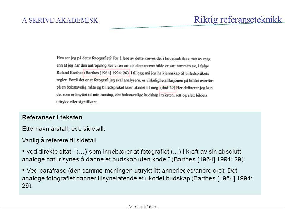 Å SKRIVE AKADEMISK Marika Lüders Riktig referanseteknikk Referanser i teksten Etternavn årstall, evt. sidetall. Vanlig å referere til sidetall  ved d