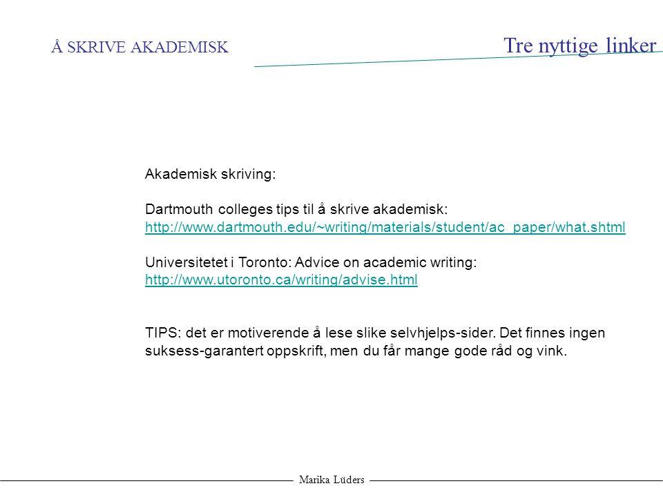 Å SKRIVE AKADEMISK Marika Lüders Tre nyttige linker Akademisk skriving: Dartmouth colleges tips til å skrive akademisk: http://www.dartmouth.edu/~writ