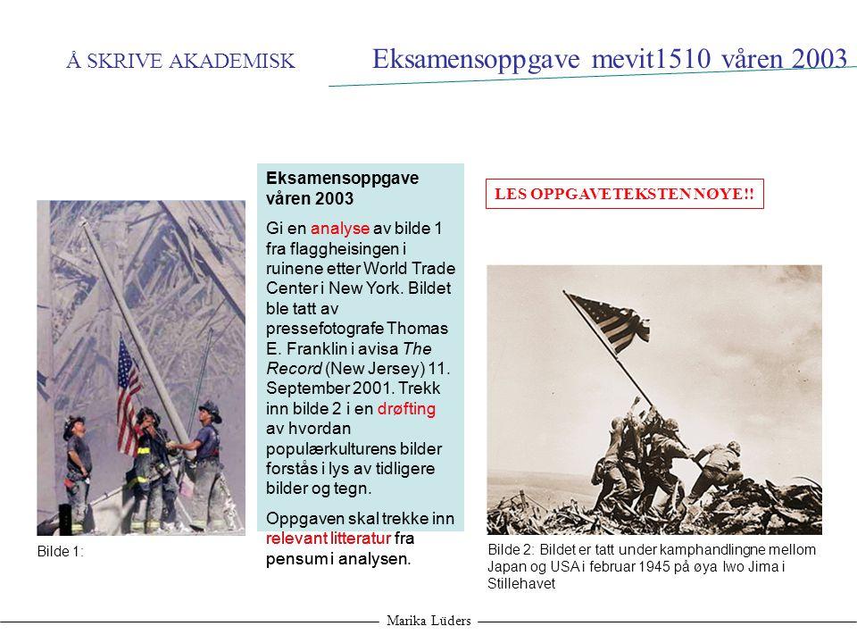 Å SKRIVE AKADEMISK Marika Lüders Eksamensoppgave våren 2003 Gi en analyse av bilde 1 fra flaggheisingen i ruinene etter World Trade Center i New York.